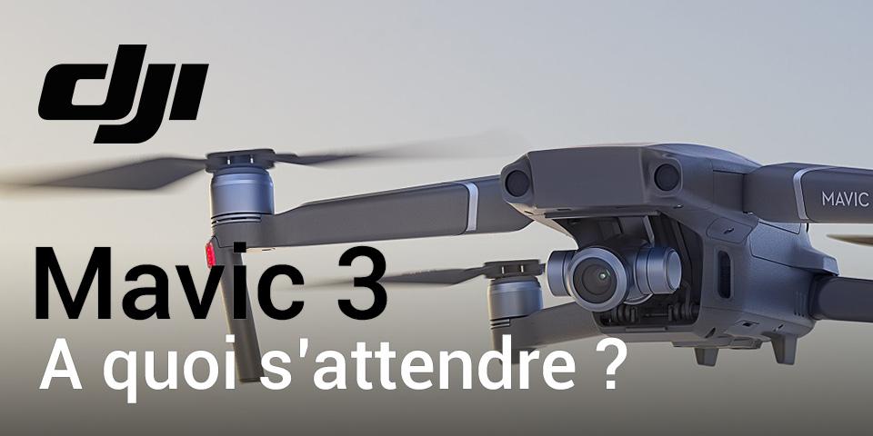 DJI Mavic 3 A quoi s'attendre ?
