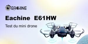 eachine E61HW test avis drone pas cher
